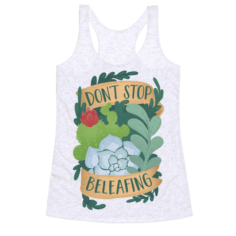 Don't Stop Beleafing Racerback Tank Top