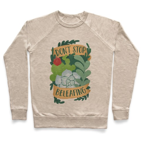 Don't Stop Beleafing Pullover