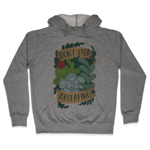 Don't Stop Beleafing Hooded Sweatshirt