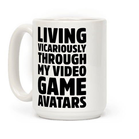 Living Vicariously Through My Video Game Avatars Coffee Mug