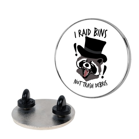 I Raid Bins Not Trash Debris Emo Raccoon Pin