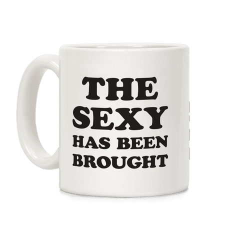The Sexy Has Been Brought Coffee Mug