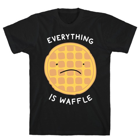Everything Is Waffle T-Shirt