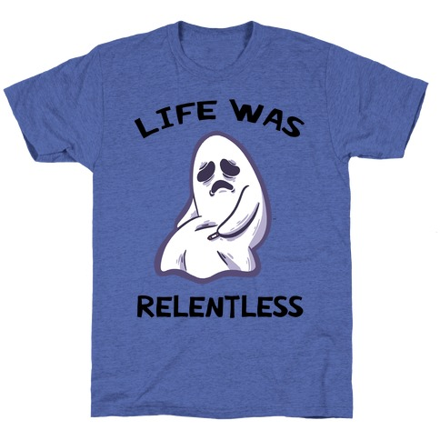Life Was Relentless T-Shirt