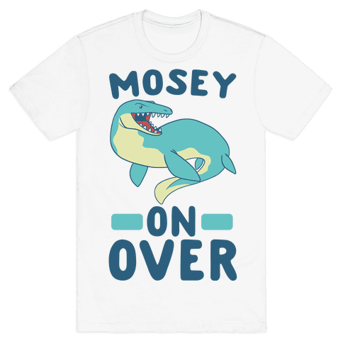 Mosey On Over - Mosasaurus Mens T-Shirt