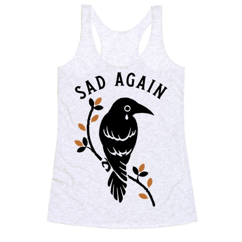 Sad Again Crying Raven Racerback Tank Top