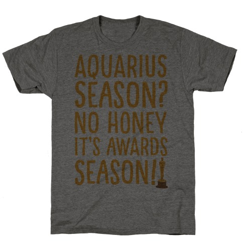 Aquarius Season No Honey It's Awards Season T-Shirt