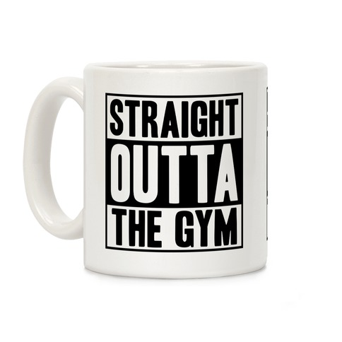 Straight Outta The Gym Coffee Mug