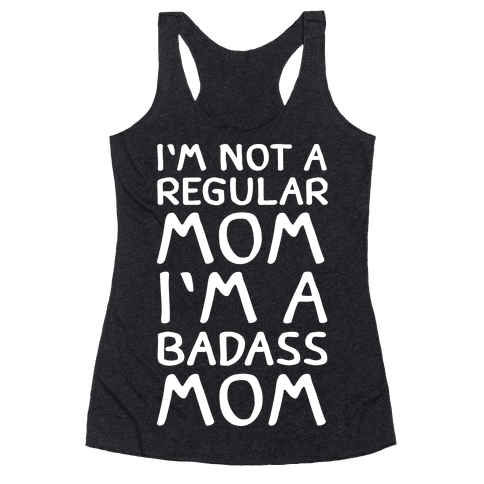 I'm Not A Regular Mom I'm A Badass Mom Racerback Tank Top