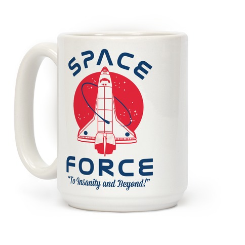 Space Force To Insanity and Beyond Coffee Mug