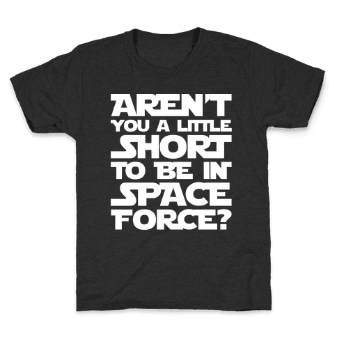 Aren't You A Little Short To Be In Space Force Parody White Print Kids T-Shirt