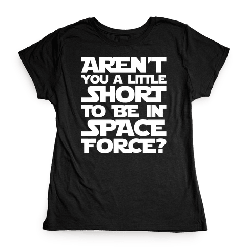 Aren't You A Little Short To Be In Space Force Parody White Print Womens T-Shirt