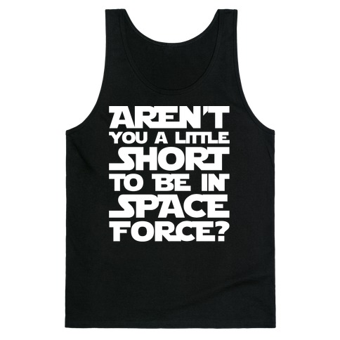 Aren't You A Little Short To Be In Space Force Parody White Print Tank Top