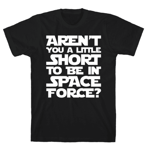 Aren't You A Little Short To Be In Space Force Parody White Print Mens T-Shirt