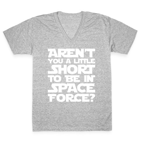 Aren't You A Little Short To Be In Space Force Parody White Print V-Neck Tee Shirt