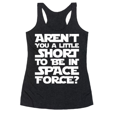 Aren't You A Little Short To Be In Space Force Parody White Print Racerback Tank Top