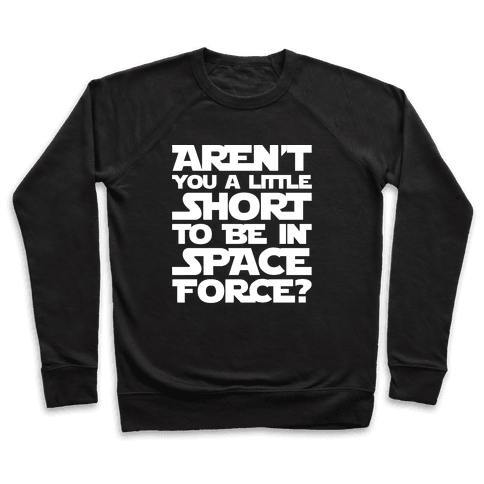 Aren't You A Little Short To Be In Space Force Parody White Print Pullover