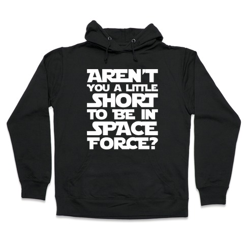Aren't You A Little Short To Be In Space Force Parody White Print Hooded Sweatshirt