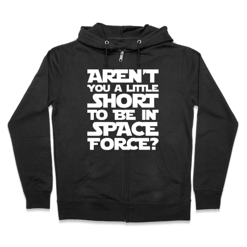 Aren't You A Little Short To Be In Space Force Parody White Print Zip Hoodie
