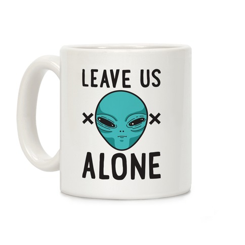 Leave Us Alone Area 51 Alien Coffee Mug