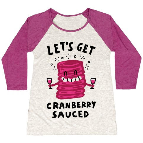 Let's Get Cranberry Sauced Thanksgiving Baseball Tee
