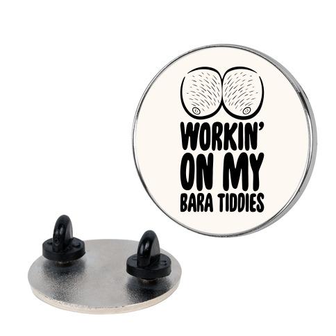 Workin' On My Bara Tiddies Pin