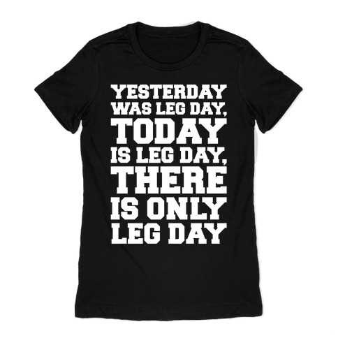 There Is Only Leg Day White Print Womens T-Shirt