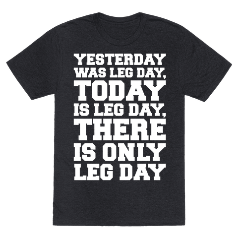 There Is Only Leg Day White Print Mens/Unisex T-Shirt