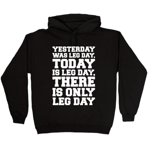 There Is Only Leg Day White Print Hooded Sweatshirt