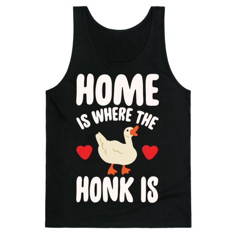 Home Is Where The Honk Is Goose Parody White Print Tank Top