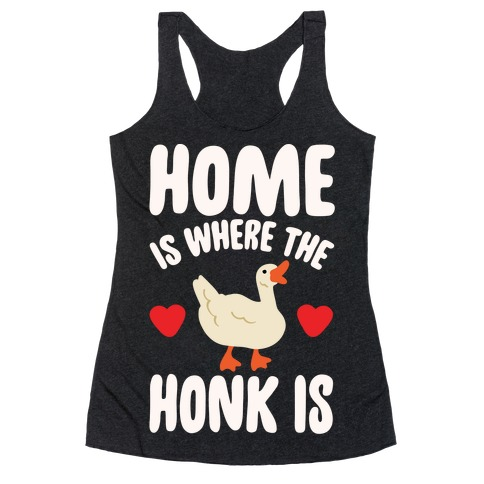 Home Is Where The Honk Is Goose Parody White Print Racerback Tank Top
