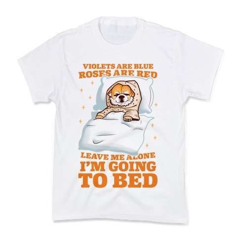 Violets Are Blue, Roses Are Red, Leave Me Alone, I'm Going To Bed Kids T-Shirt