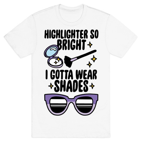 Highlighter So Bright I Gotta Wear Shades T-Shirt