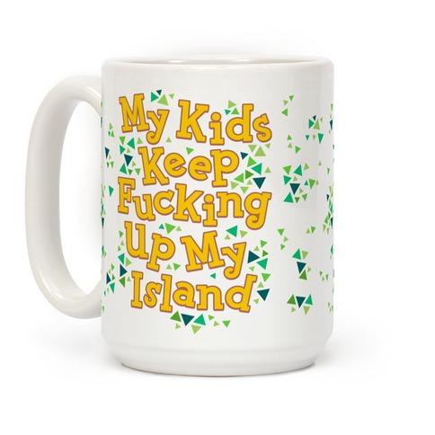My Kids Keep F***ing Up My Island Coffee Mug
