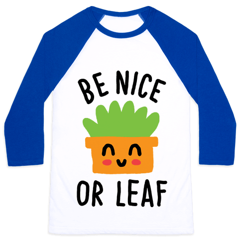 Be Nice Or Leaf Plant Baseball Tee