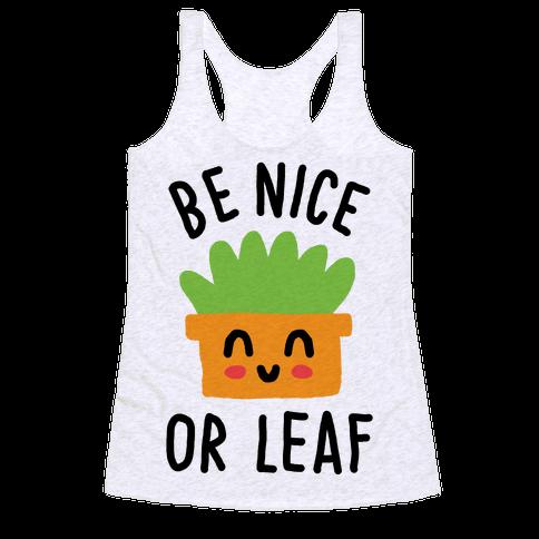 Be Nice Or Leaf Plant Racerback Tank Top