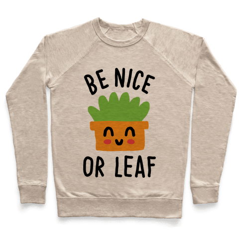 Be Nice Or Leaf Plant Pullover