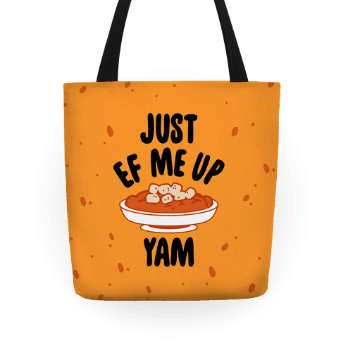 Just EF Me Up Yam Tote
