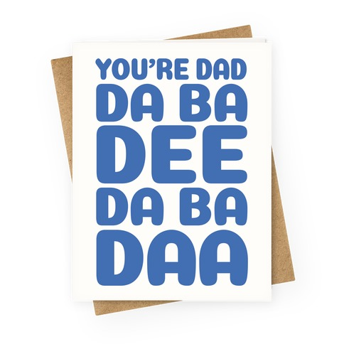 I'm Dad Da Ba Dee Da Ba Daa Greeting Card