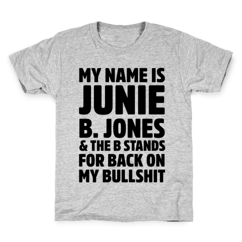 My Name is Junie B. Jones & The B Stands For Back On My Bullshit Kids T-Shirt
