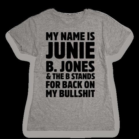 My Name is Junie B. Jones & The B Stands For Back On My Bullshit Womens T-Shirt