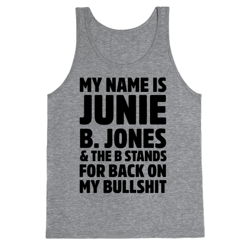 My Name is Junie B. Jones & The B Stands For Back On My Bullshit Tank Top