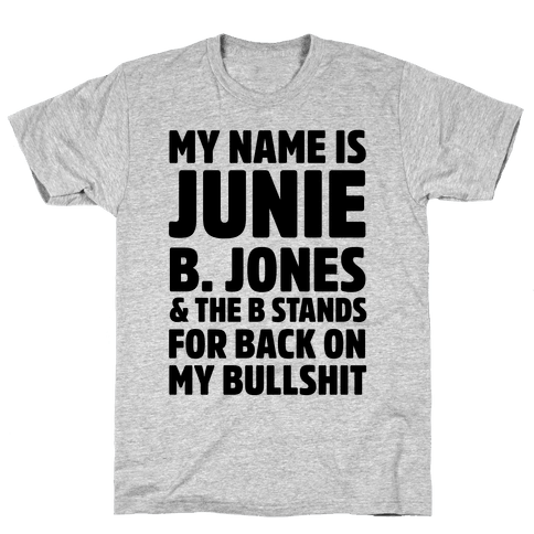 My Name is Junie B. Jones & The B Stands For Back On My Bullshit Mens T-Shirt