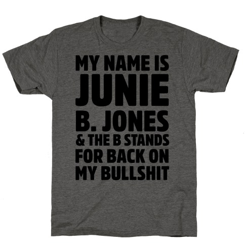 My Name is Junie B. Jones & The B Stands For Back On My Bullshit T-Shirt