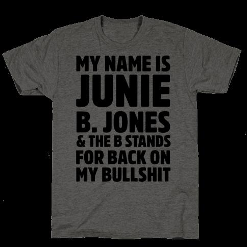 My Name is Junie B. Jones & The B Stands For Back On My Bullshit Mens/Unisex T-Shirt