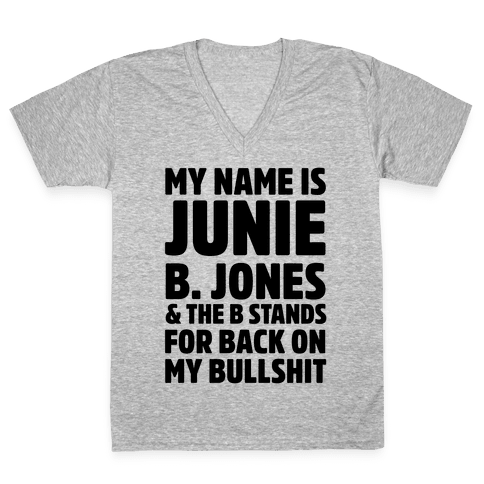 My Name is Junie B. Jones & The B Stands For Back On My Bullshit V-Neck Tee Shirt