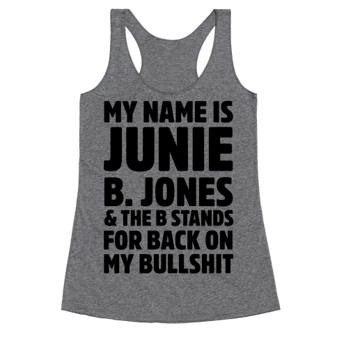 My Name is Junie B. Jones & The B Stands For Back On My Bullshit Racerback Tank Top
