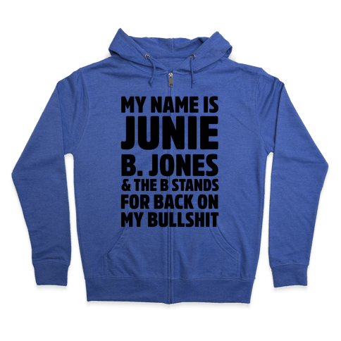 My Name is Junie B. Jones & The B Stands For Back On My Bullshit Zip Hoodie