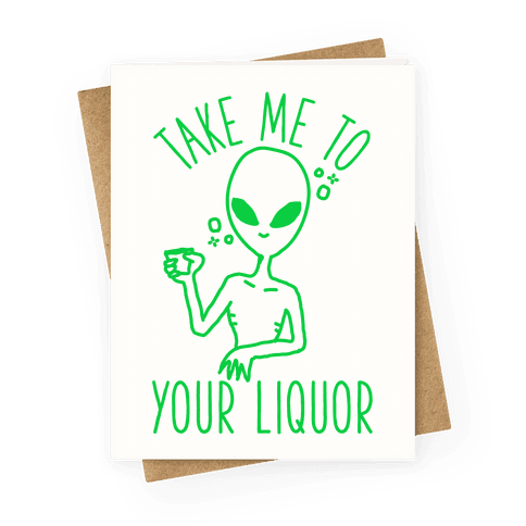 Take Me To Your Liquor Greeting Card
