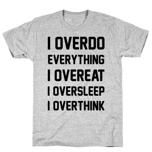 I Overdo Everything Mens T-Shirt